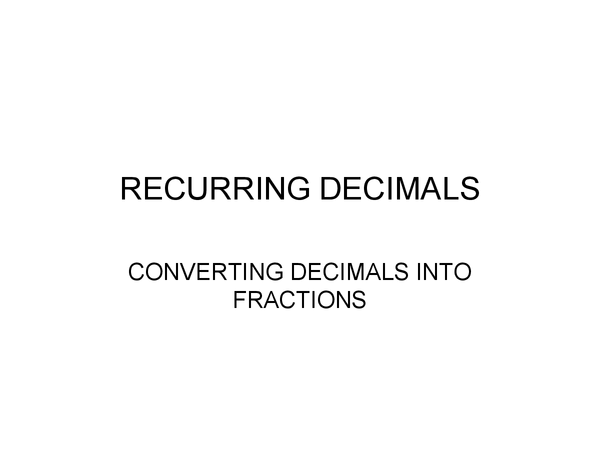 Preview of GCSE EDEXCEL/AQA - Converting recurring decimals into fractions