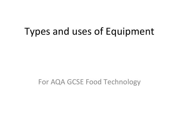 Preview of GCSE Food Tech - Types of Equipment