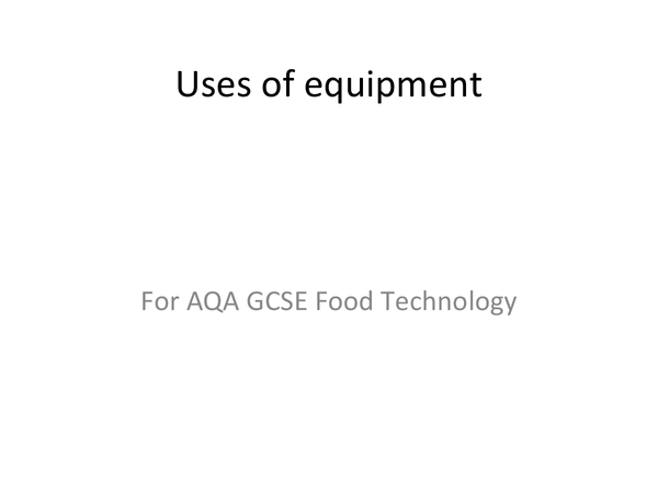 Preview of GCSE Food Tech - Uses of Equipment