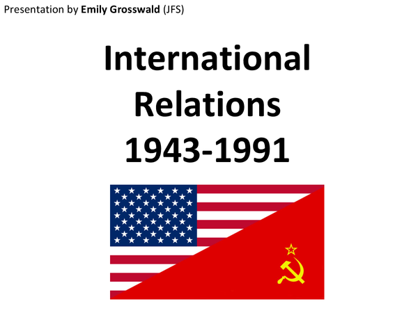 Preview of GCSE History: INTERNATIONAL RELATIONS 1943-1991 - Emily Grosswald