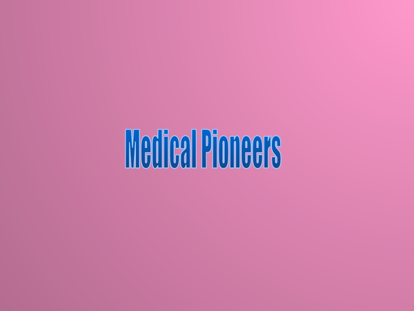 Preview of GCSE History - Medicine Through Time Medical Pioneers