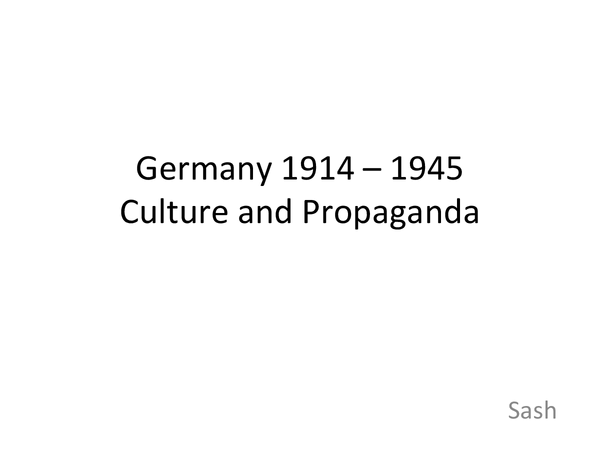 Preview of Germany 1914 - 45: Culture and Propaganda