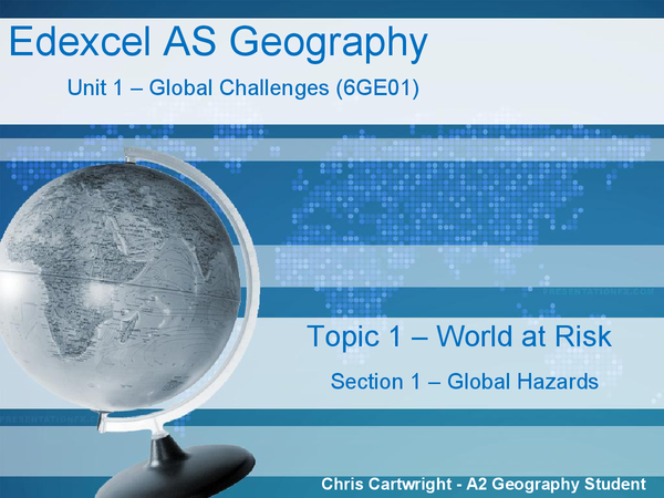 Preview of Edexcel AS Geography Unit 1 - Global Challenges (6GE01), Topic 1 (World at Risk), Sections 1 (Global Hazards) and 2 (Global Hazard Trends) Revision