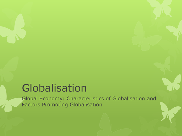 Preview of Globalisation: Characteristics of Globalisation & Factors Promoting Globalisation