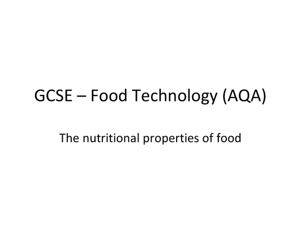 Preview of GSCE AQA Food Technology - The nutritional properties of food