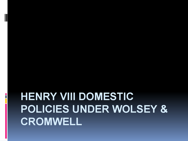 Preview of Henry VIII domestic policies under Wolsey & Cromwell