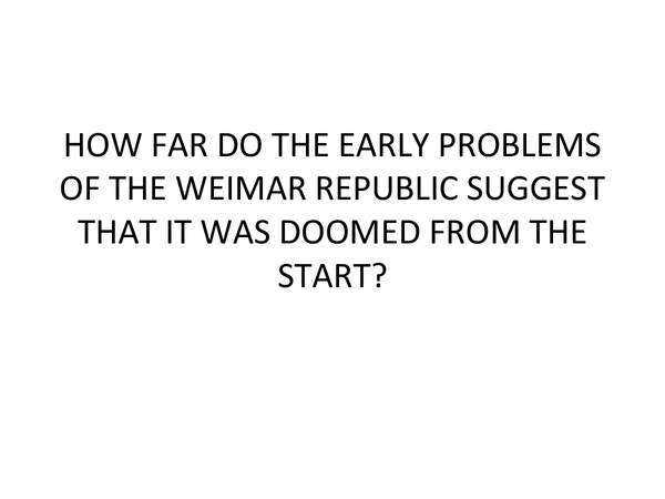 Preview of History AQA how far do the early problems of the weimar republic suggest that it was doomed from the start?