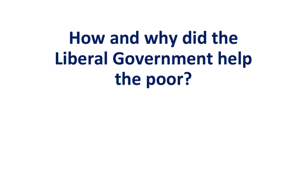 Preview of How and why the Liberal government helped the poor