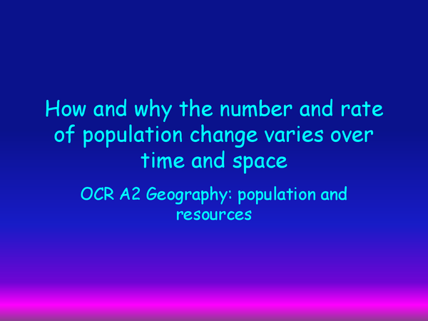Preview of How and why the number and rate of population growth varies over time and space revision