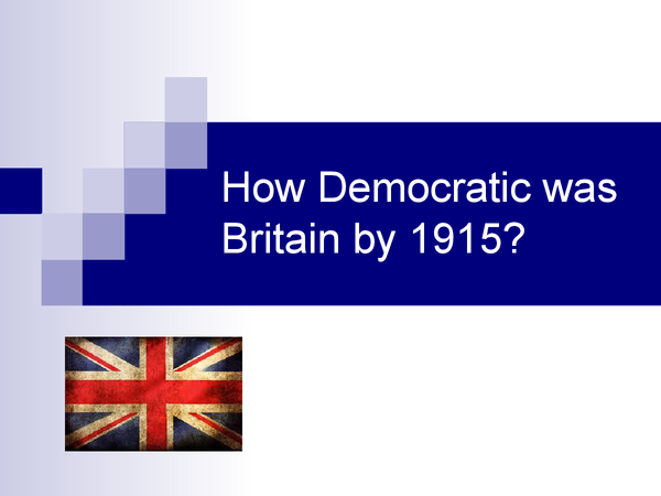 Preview of HOW DEMOCRATIC WAS BRITAIN BY 1900 AQA HIS3G