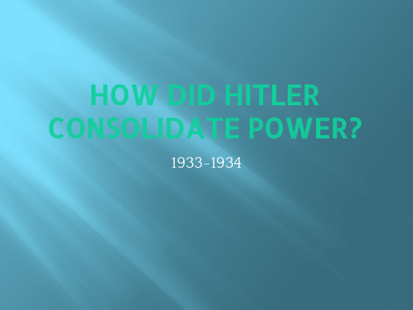 Preview of How did Hitler consolidate power 1933-1934?