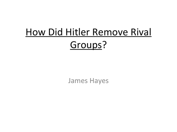 Preview of How Did Hitler Remove Rival Groups?