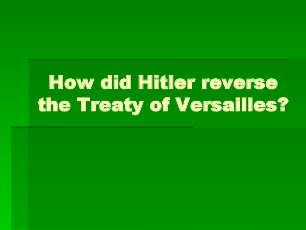Preview of How did Hitler reverse the Treaty of Versailles?