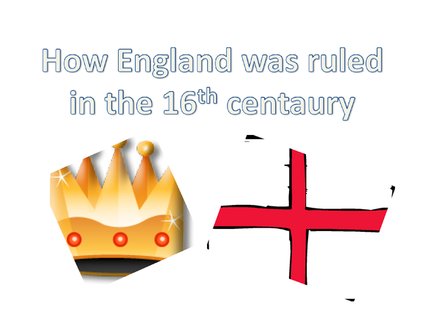 Preview of How England was ruled in the 16th centaury