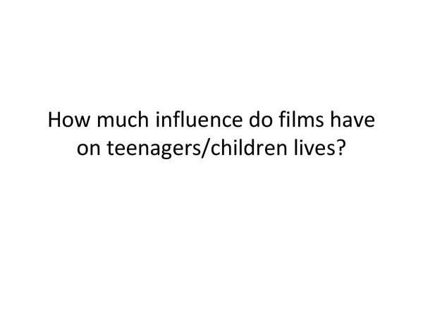 Preview of How much influence do films have on teenagers/children lives?