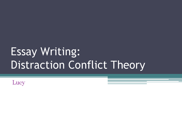 Preview of How to write an essay on the distraction conflict theory.