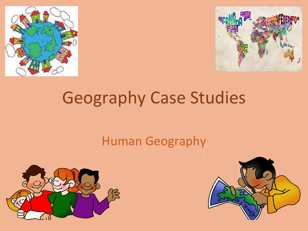 Preview of Human Geography Case Studies Powerpoint
