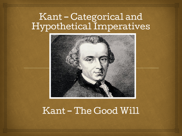 Preview of Hypothetical Imperative Vs. Categorical Imperative & The Good Will