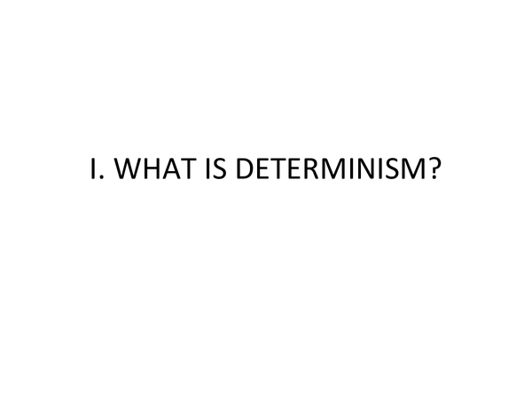 Preview of I. WHAT IS DETERMINISM?