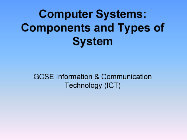 Preview of ICT GCSE - Computer Systems