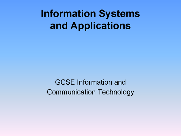 Preview of ICT GCSE - Information System and Applications