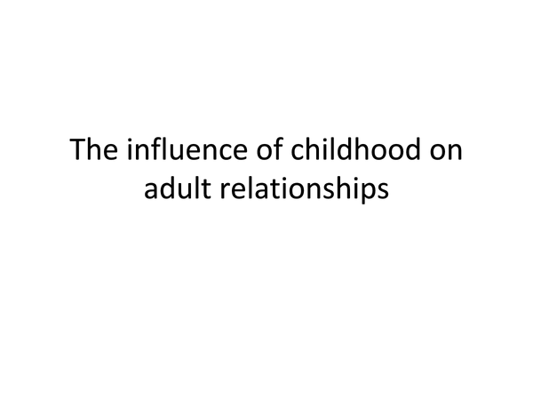 Preview of influence of childhood on adult relationships