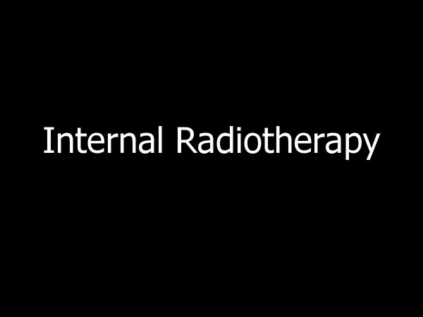 Preview of Internal Radiotherapy (P3 Medical physics)