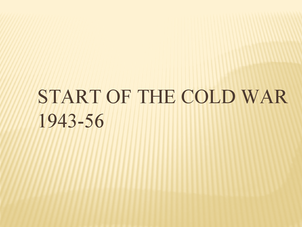 Preview of International Relations Paper - Start of the Cold War 1943-56