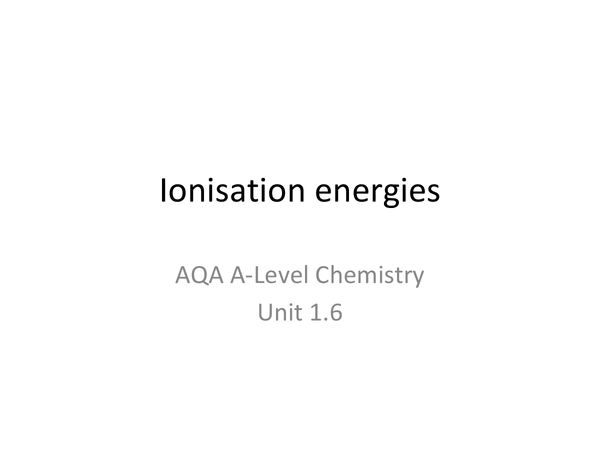 Preview of AQA Unit 1- Ionisation energy (Topic 1.6)