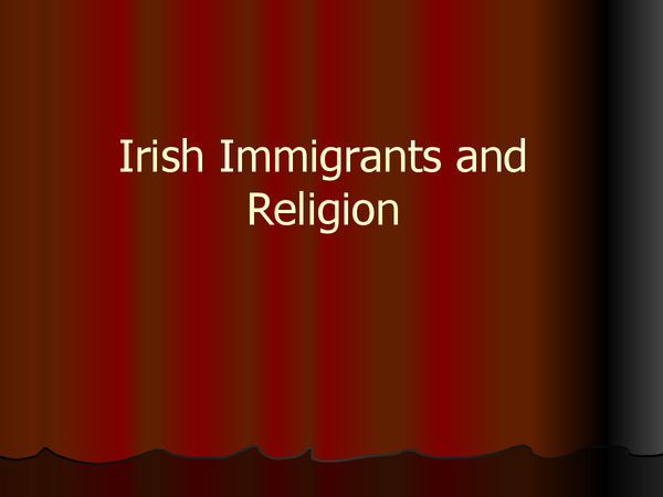 Preview of Irish immigration and religion