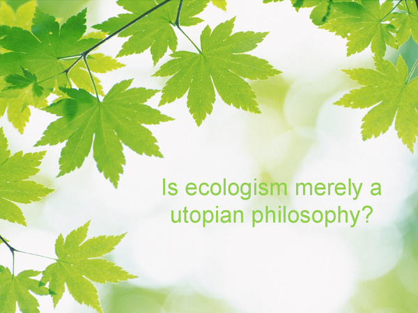Preview of Is ecologism merely a utopian philosophy?