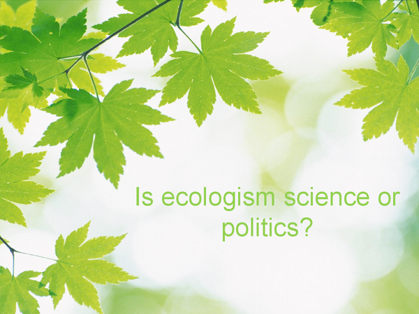 Preview of Is ecologism science or politics?