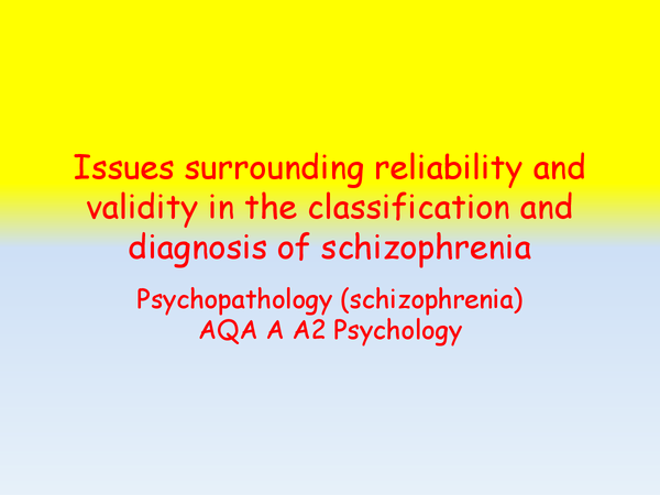 Preview of Issues surrounding reliability and validity in the classification and diagnosis of schizophrenia
