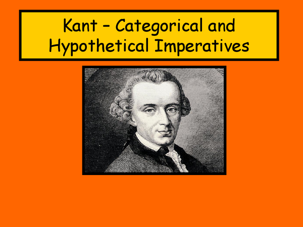 Preview of kant, categorical and hypothetical imperatives