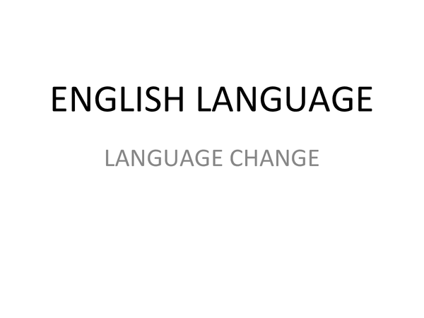 Preview of language change- whole topic