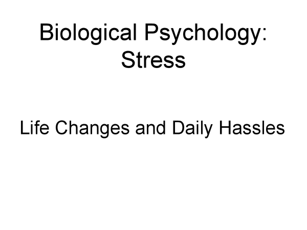 Preview of Life Changes and Daily Hassles - Biological Psychology AS
