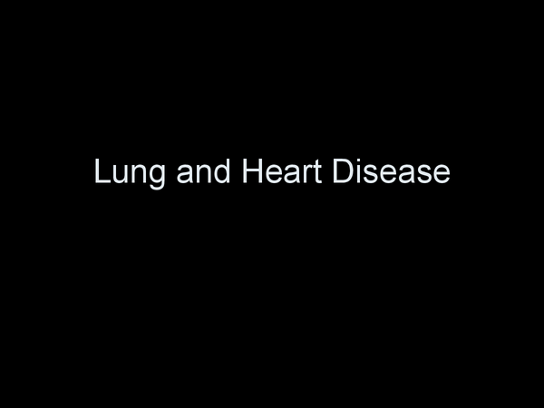Preview of Lung and Heart Disease
