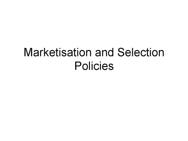 Preview of Marketisation and Selection policies