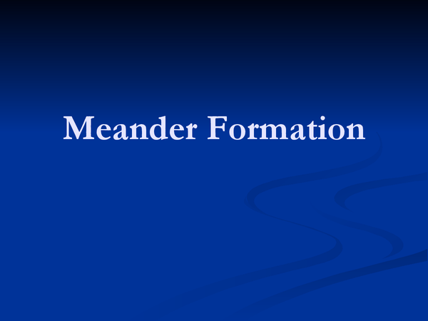 Meander Formation - Presentation in A Level and IB Geography