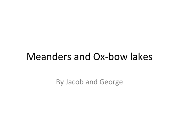 Preview of Meanders and Ox-bow lakes