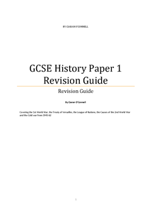 Preview of [MICROSOFT WORD 2000 VERSION]Paper 1 on Wednesday the 9th fo June, covering from Section A: the Treaty of Versailles, the League of Nations, Causes of the 2nd World War. And from Section B covering Britain in the 1st World War.