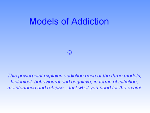 Preview of Models of Addiction - Explanations - Initiation, Maintenance and Relapse
