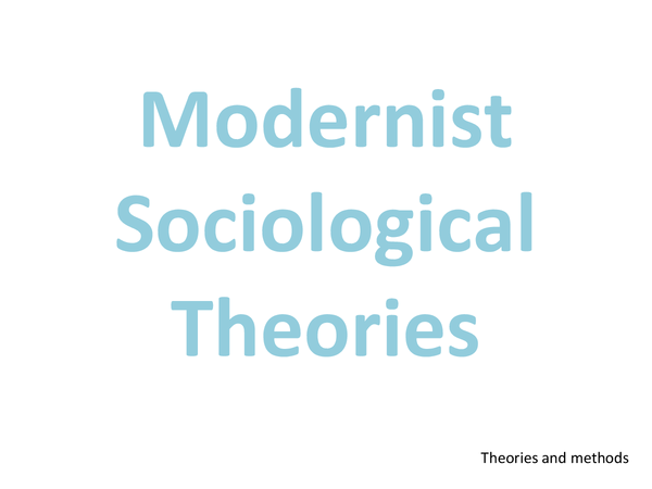 Preview of Modernist sociological theories - Theories and Methods