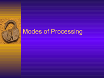 Preview of Modes of processing