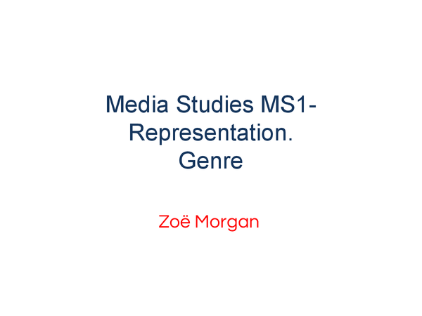 Preview of MS1- Media Studies- Representation + Responses (Genre Theory)