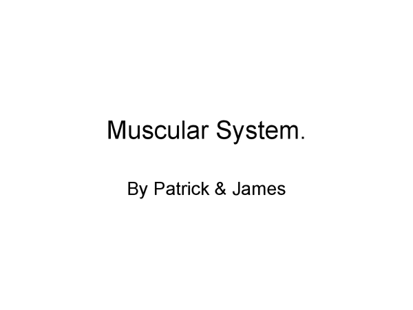 Preview of Muscualar Systems By Patrick and James