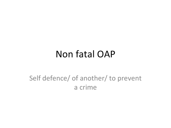 Preview of Non-fatal OAP- self defence/ of another/ prevent a crime