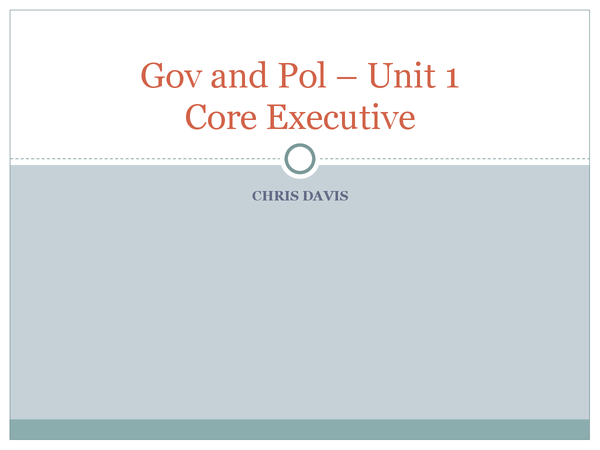Preview of Notes on The Core Executive - AQA AS Gov and Pol