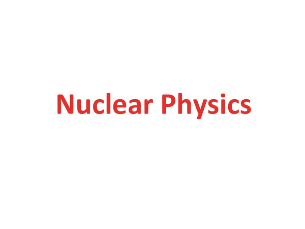 Preview of Nuclear Physics (Unit2 Module3 OCR)