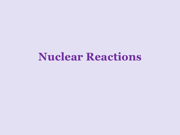 Preview of Nuclear Reactions